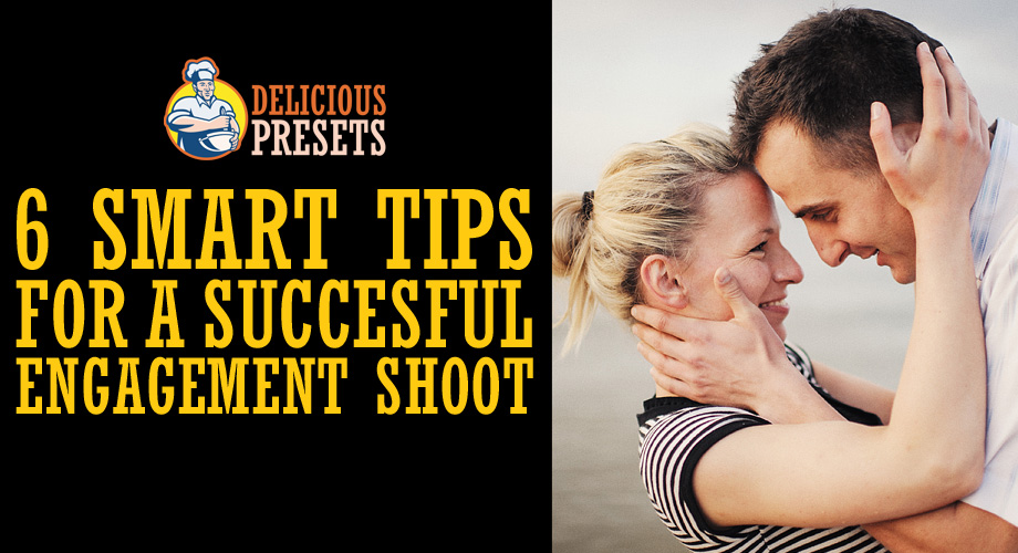 6 Smart Tips for a Successful Engagement Shoot
