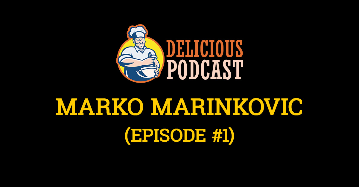 Delicious Podcast Episode #1 - Marko Marinkovic