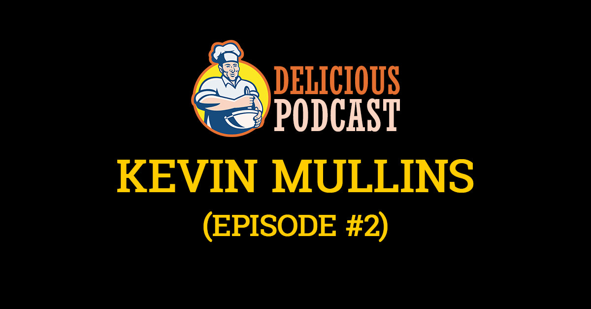 170823-Delicious-Podcast-ep#2-Kevin-Mullins