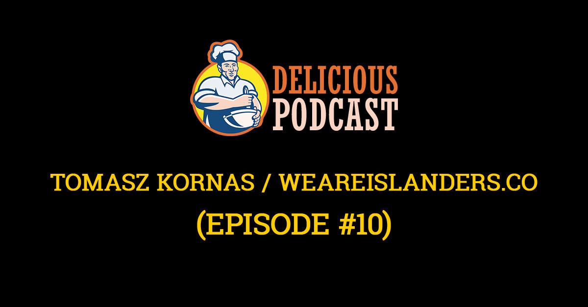 tomasz kornas deliciouspodcast islanders conference